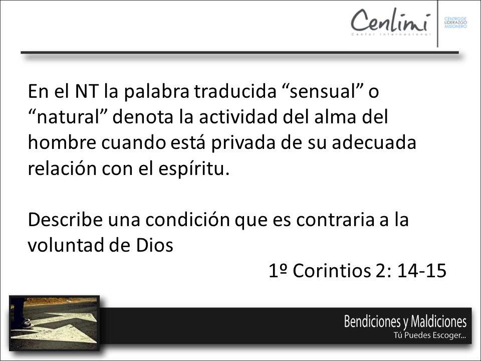 En el NT la palabra traducida sensual o natural denota la actividad del alma del hombre cuando está privada de su adecuada relación con el espíritu.