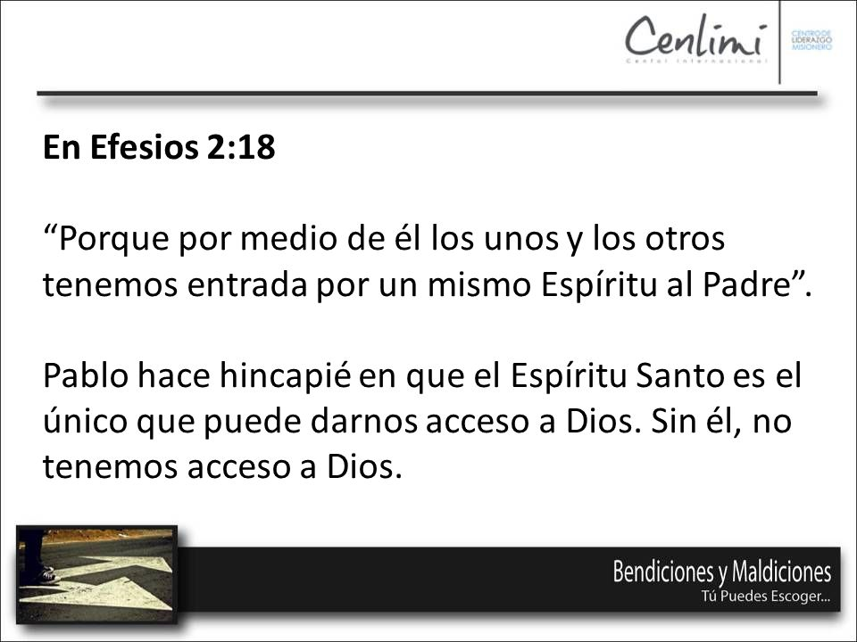 En Efesios 2:18 Porque por medio de él los unos y los otros tenemos entrada por un mismo Espíritu al Padre .