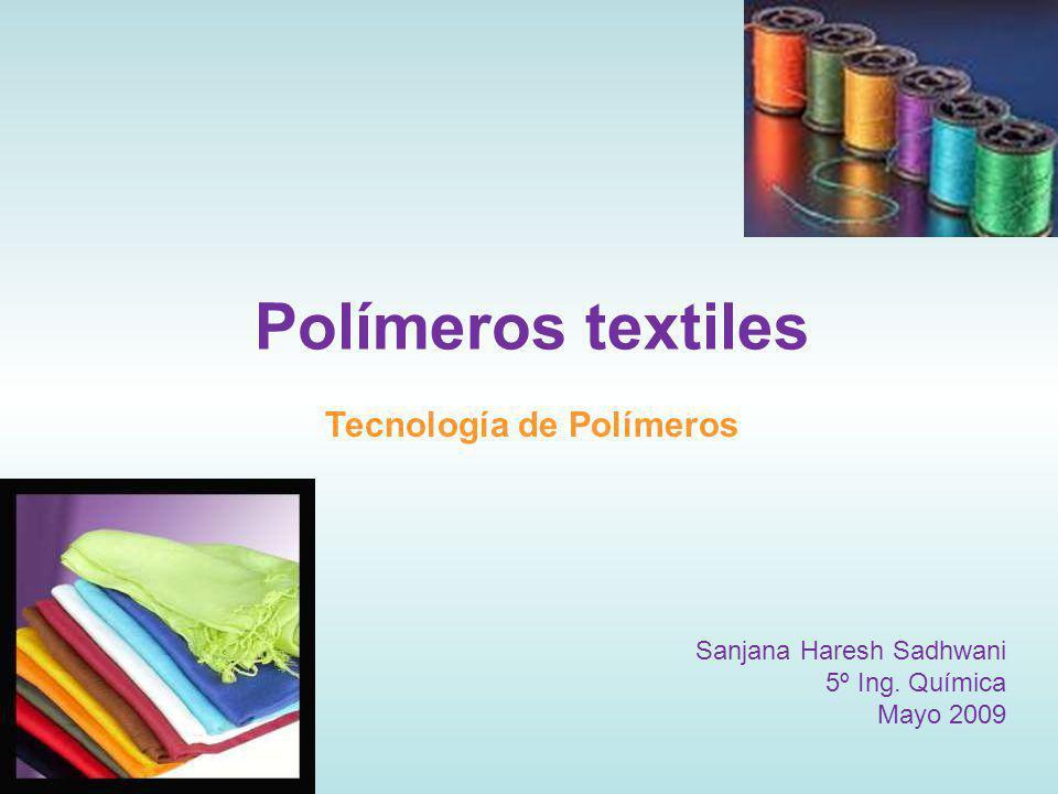 Polímeros textiles Tecnología de Polímeros Sanjana Haresh Sadhwani