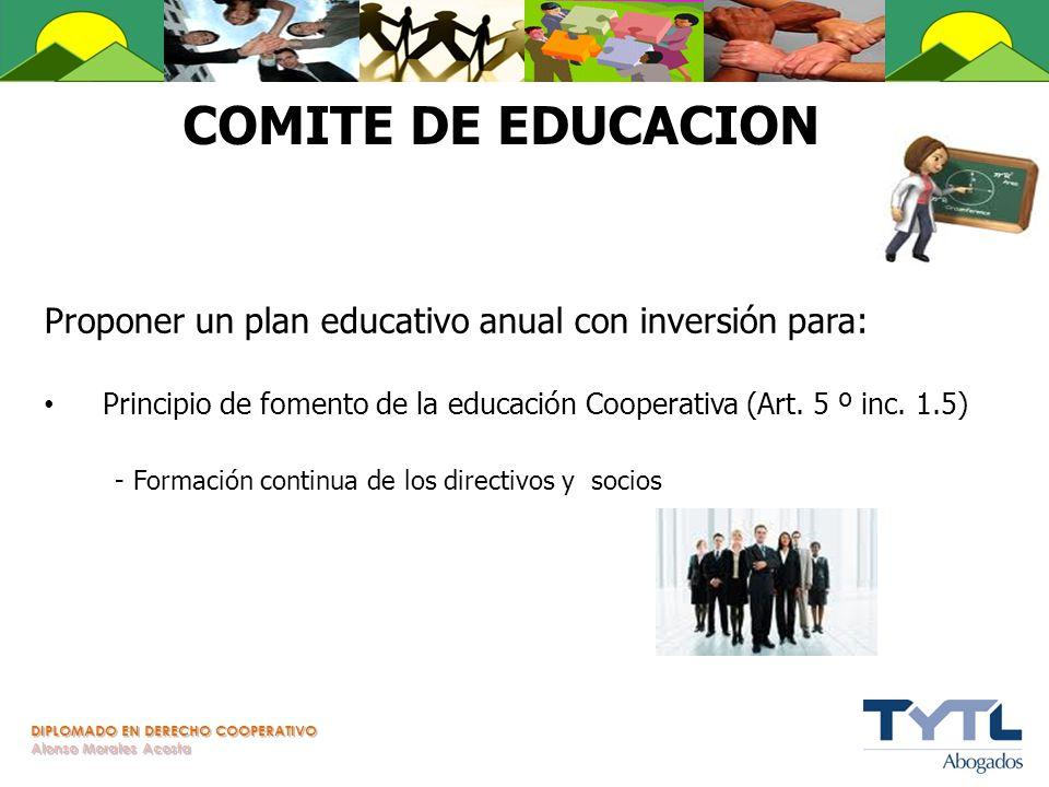 COMITE DE EDUCACION Proponer un plan educativo anual con inversión para: Principio de fomento de la educación Cooperativa (Art. 5 º inc. 1.5)