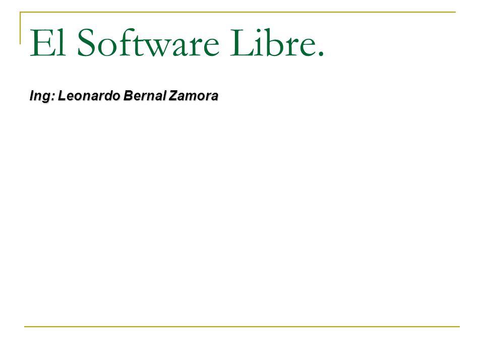 El Software Libre. Ing: Leonardo Bernal Zamora
