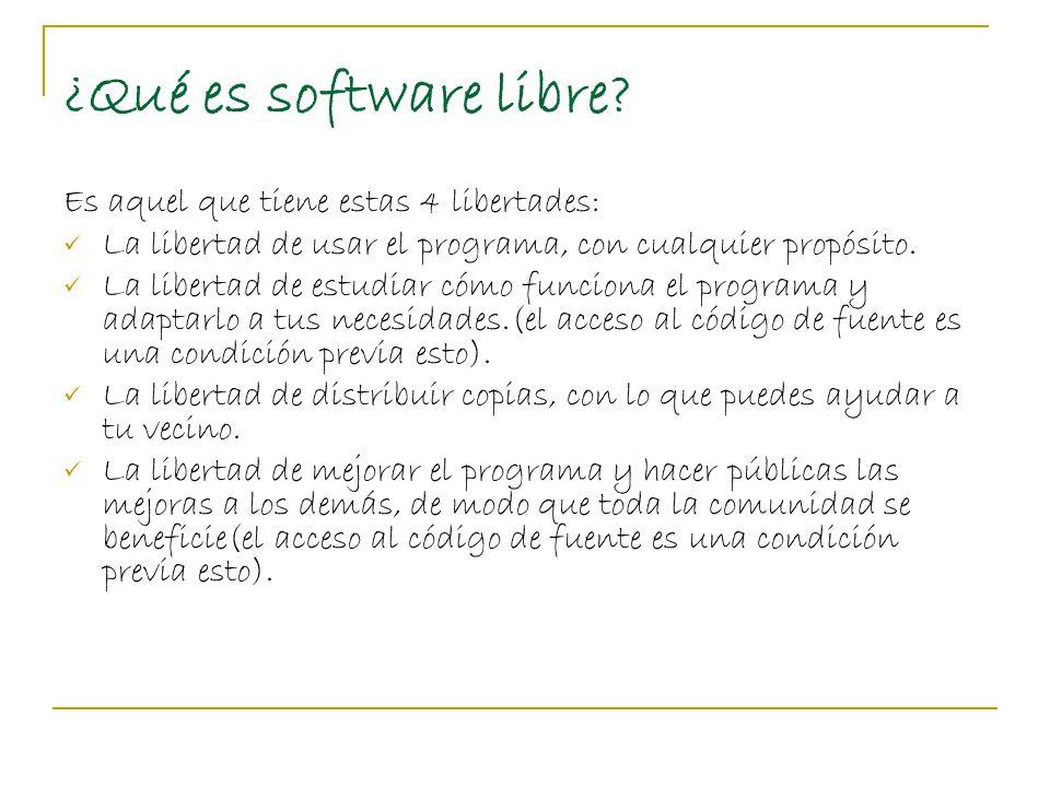 ¿Qué es software libre Es aquel que tiene estas 4 libertades: