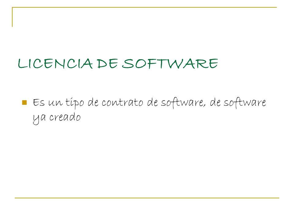 LICENCIA DE SOFTWARE Es un tipo de contrato de software, de software ya creado