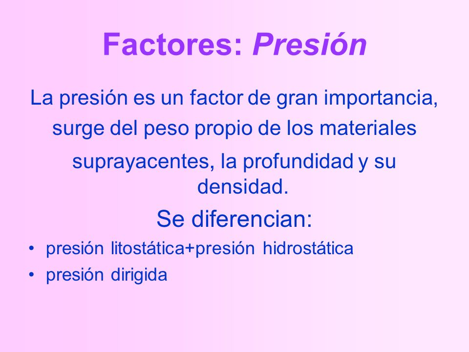 Factores: Presión Se diferencian: