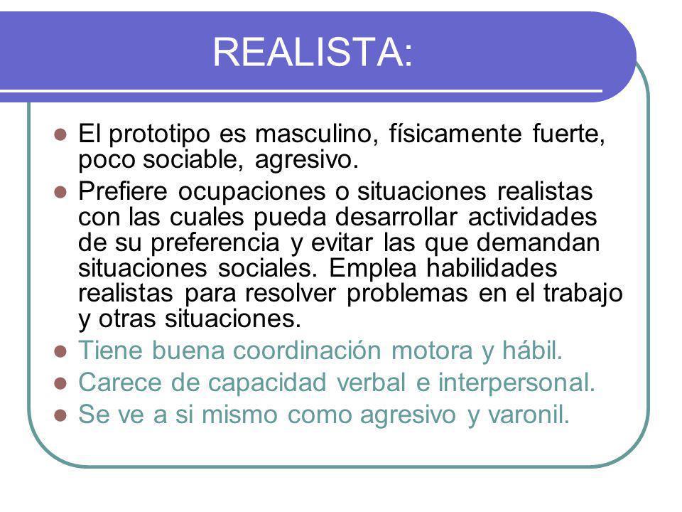 REALISTA: El prototipo es masculino, físicamente fuerte, poco sociable, agresivo.