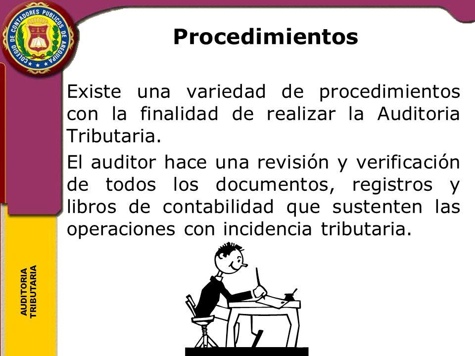 Procedimientos Existe una variedad de procedimientos con la finalidad de realizar la Auditoria Tributaria.