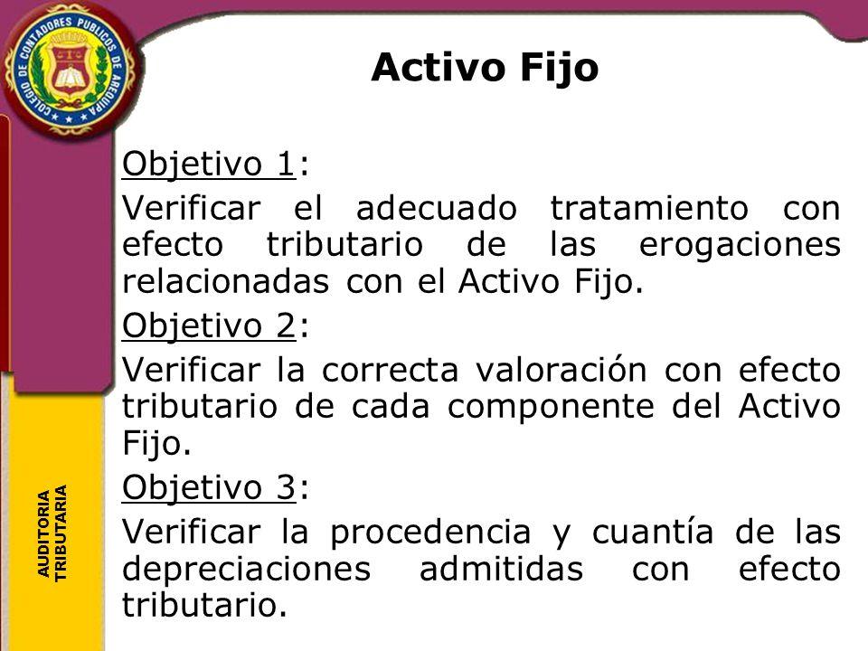Activo Fijo Objetivo 1: Verificar el adecuado tratamiento con efecto tributario de las erogaciones relacionadas con el Activo Fijo.