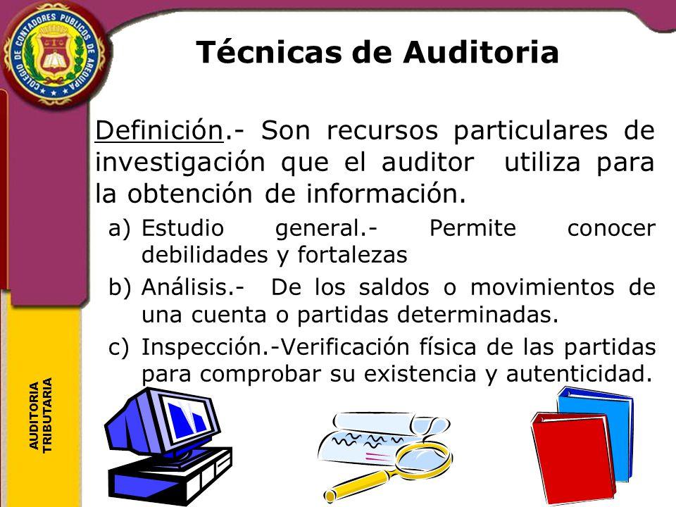 Técnicas de Auditoria Definición.- Son recursos particulares de investigación que el auditor utiliza para la obtención de información.
