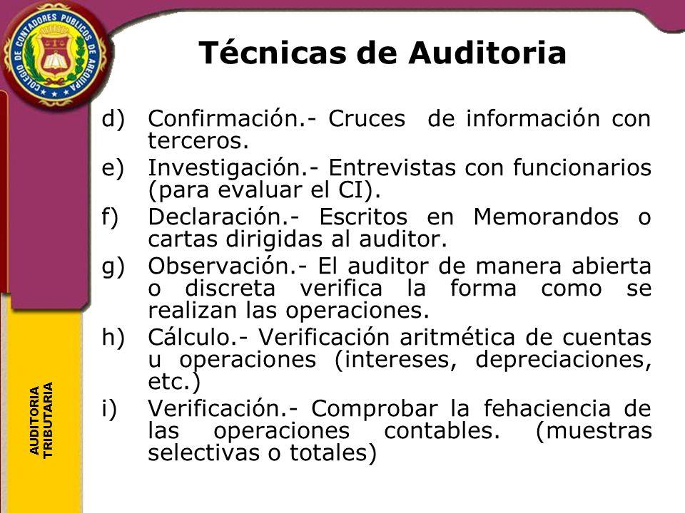 Técnicas de Auditoria d) Confirmación.- Cruces de información con terceros. e) Investigación.- Entrevistas con funcionarios (para evaluar el CI).