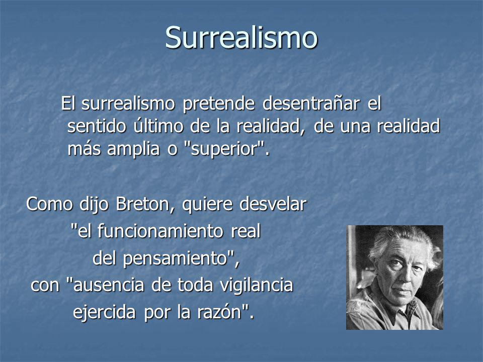 Surrealismo El surrealismo pretende desentrañar el sentido último de la realidad, de una realidad más amplia o superior .