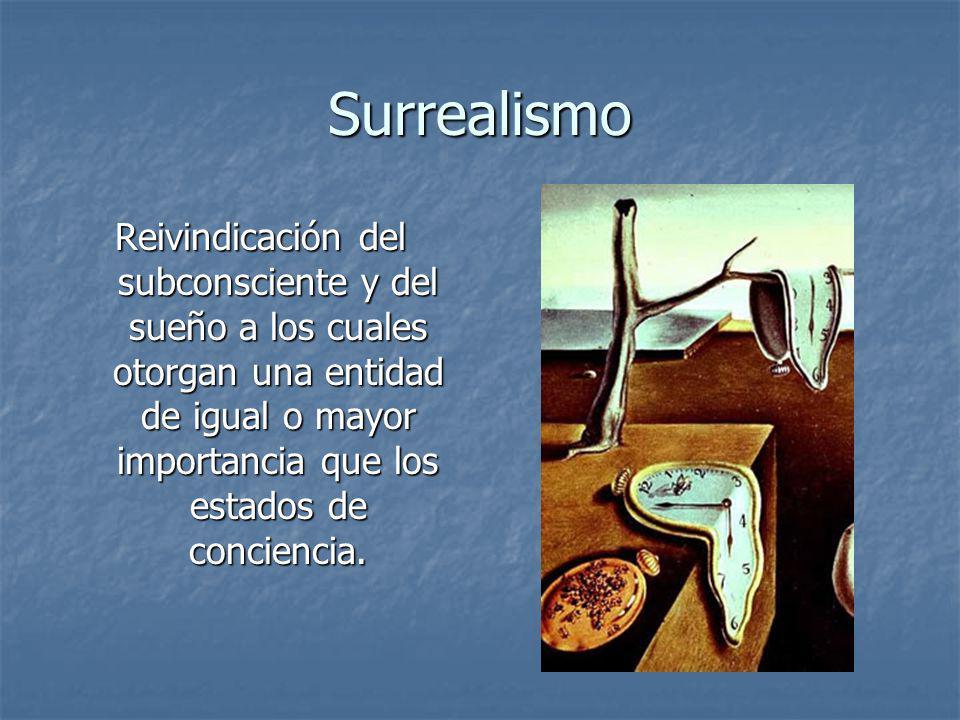 Surrealismo Reivindicación del subconsciente y del sueño a los cuales otorgan una entidad de igual o mayor importancia que los estados de conciencia.