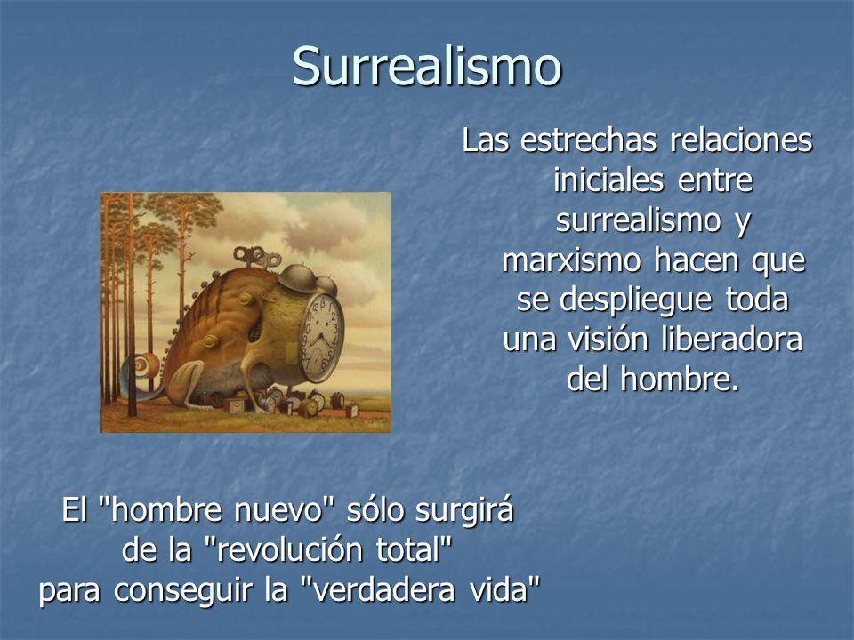Surrealismo Las estrechas relaciones iniciales entre surrealismo y marxismo hacen que se despliegue toda una visión liberadora del hombre.