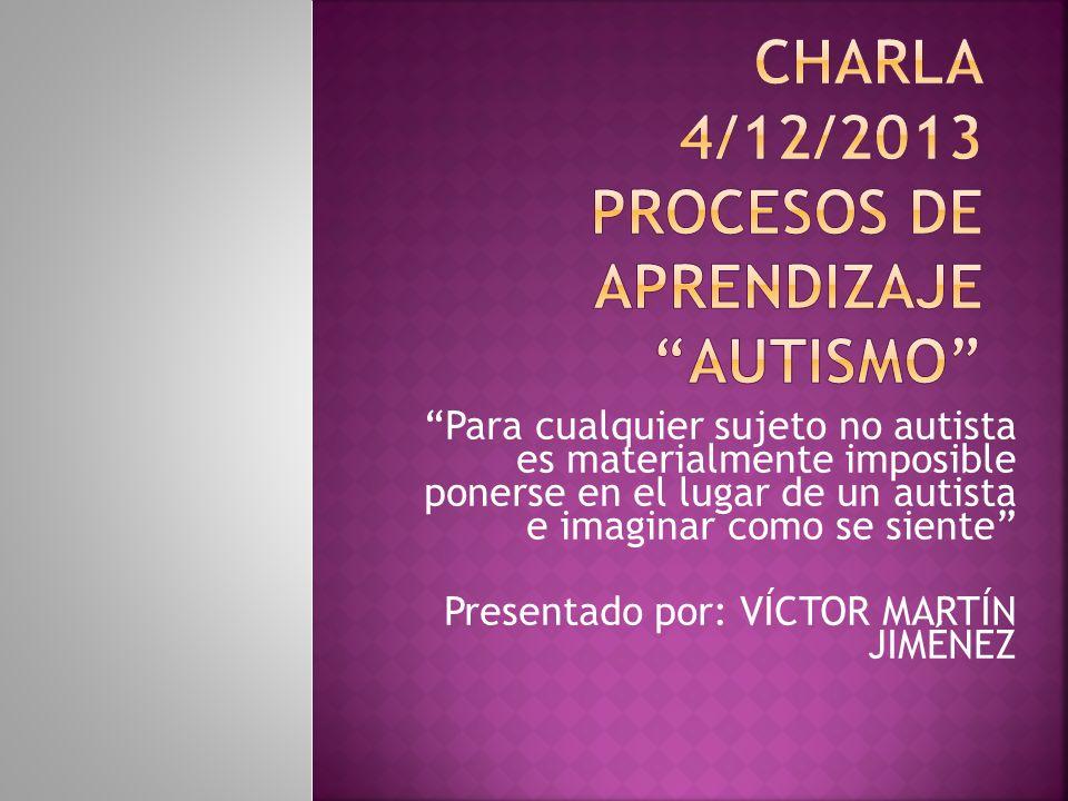 CHARLA 4/12/2013 PROCESOS DE APRENDIZAJE AUTISMO