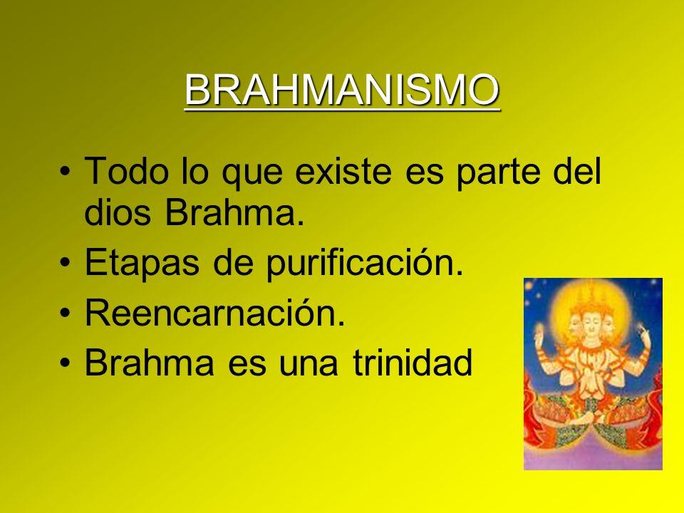 BRAHMANISMO Todo lo que existe es parte del dios Brahma.