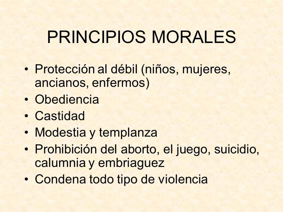 PRINCIPIOS MORALES Protección al débil (niños, mujeres, ancianos, enfermos) Obediencia. Castidad.