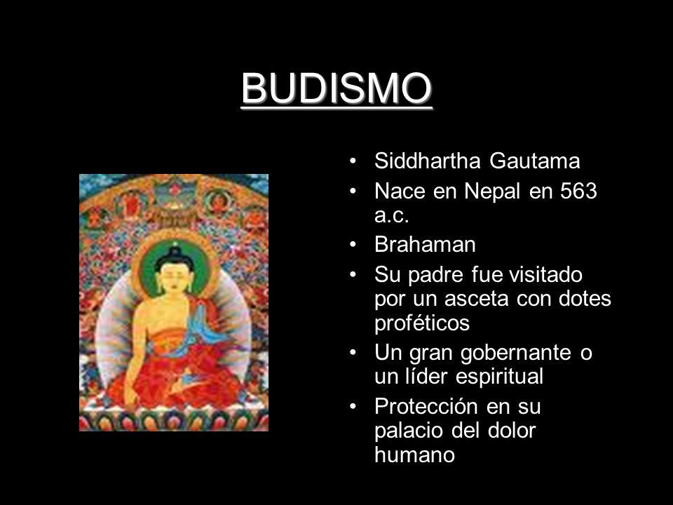 BUDISMO Siddhartha Gautama Nace en Nepal en 563 a.c. Brahaman