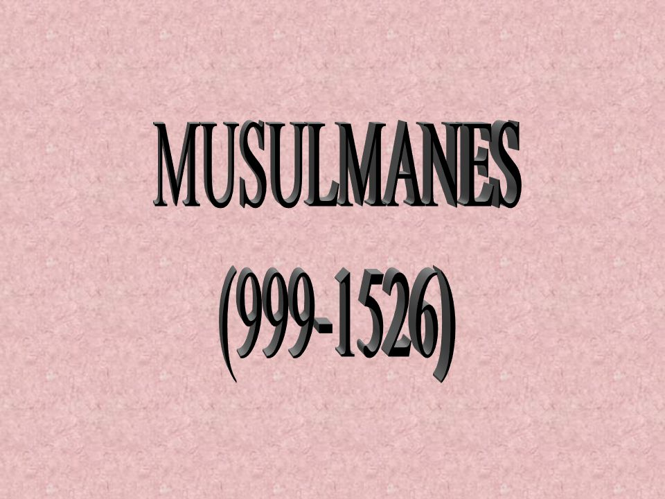 MUSULMANES (999-1526)