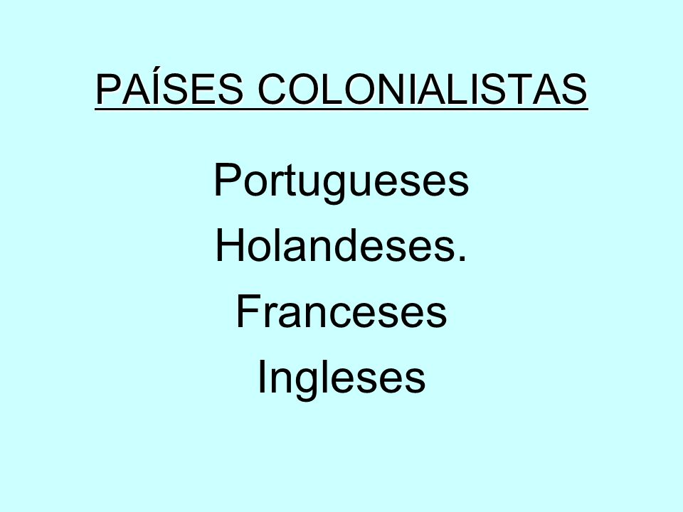 PAÍSES COLONIALISTAS Portugueses Holandeses. Franceses Ingleses