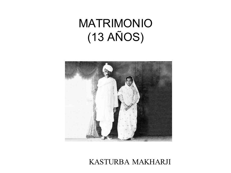 MATRIMONIO (13 AÑOS) Con la que tuvo 4 hijos KASTURBA MAKHARJI