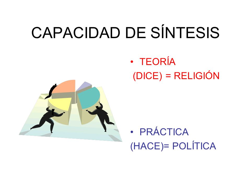 CAPACIDAD DE SÍNTESIS TEORÍA (DICE) = RELIGIÓN PRÁCTICA
