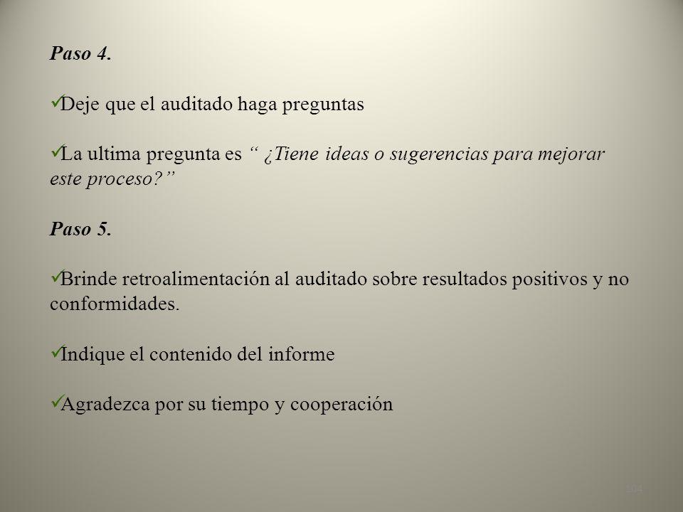 Paso 4. Deje que el auditado haga preguntas. La ultima pregunta es ¿Tiene ideas o sugerencias para mejorar este proceso