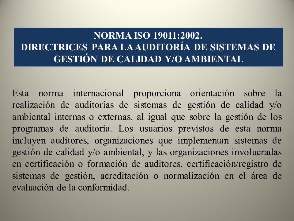 NORMA ISO 19011:2002. DIRECTRICES PARA LA AUDITORÍA DE SISTEMAS DE GESTIÓN DE CALIDAD Y/O AMBIENTAL.