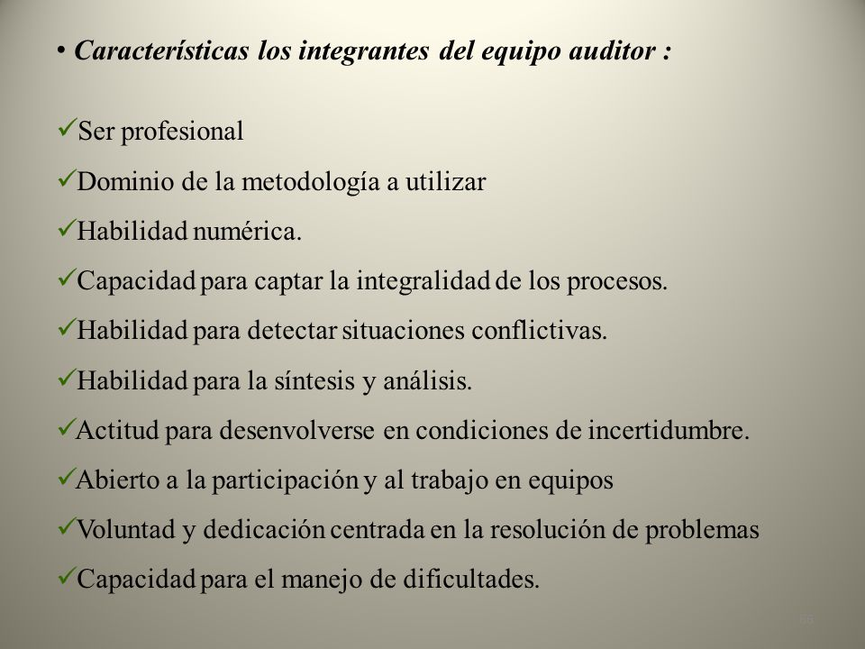 Características los integrantes del equipo auditor : Ser profesional