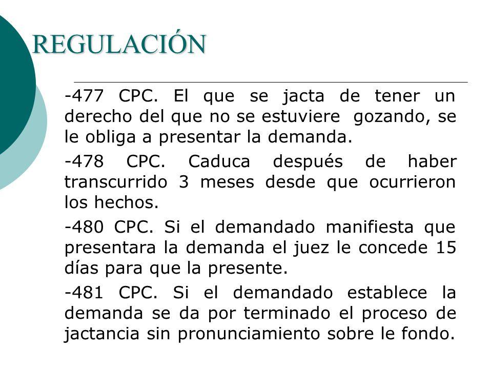 REGULACIÓN -477 CPC. El que se jacta de tener un derecho del que no se estuviere gozando, se le obliga a presentar la demanda.