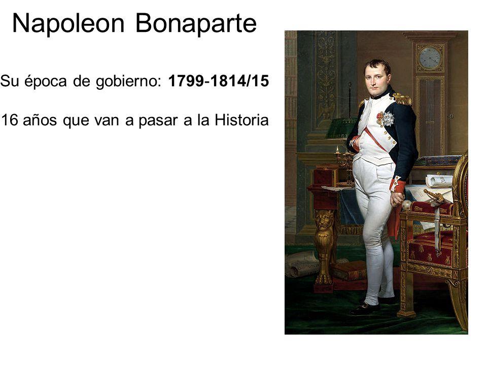 Napoleon Bonaparte Su época de gobierno: 1799-1814/15