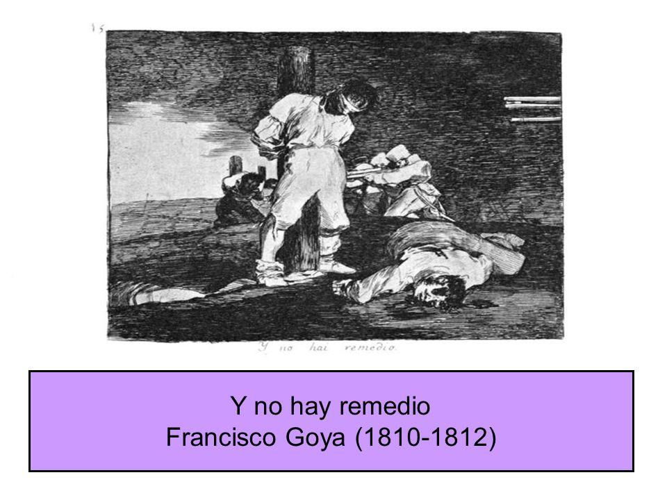 Y no hay remedio Francisco Goya (1810-1812)