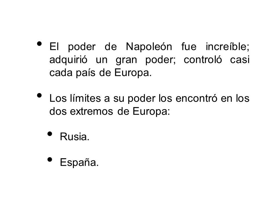 El poder de Napoleón fue increíble; adquirió un gran poder; controló casi cada país de Europa.