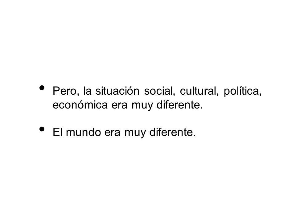 Pero, la situación social, cultural, política, económica era muy diferente.