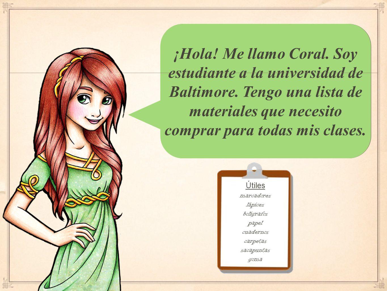 ¡Hola. Me llamo Coral. Soy estudiante a la universidad de Baltimore