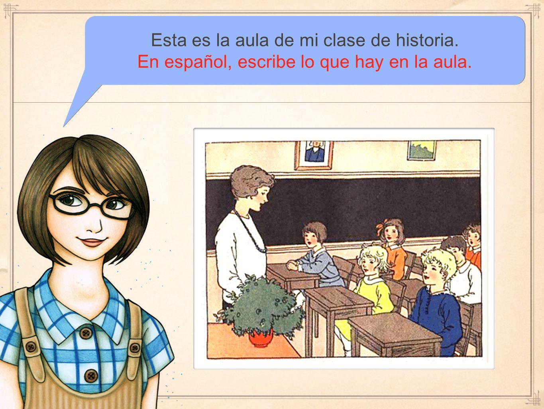 Esta es la aula de mi clase de historia.