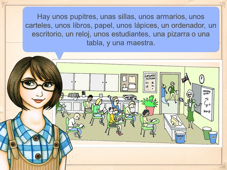 Hay unos pupitres, unas sillas, unos armarios, unos carteles, unos libros, papel, unos lápices, un ordenador, un escritorio, un reloj, unos estudiantes, una pizarra o una tabla, y una maestra.