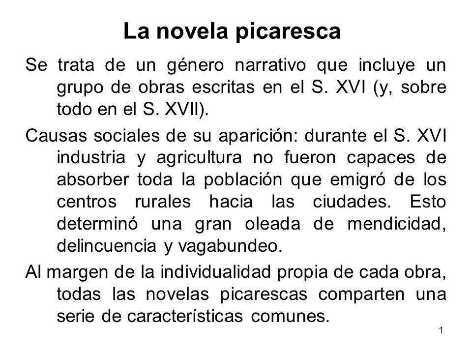 La novela picaresca Se trata de un género narrativo que incluye un grupo de obras escritas en el S. XVI (y, sobre todo en el S. XVII).