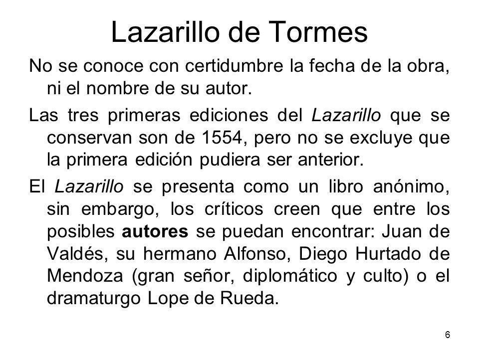 Lazarillo de Tormes No se conoce con certidumbre la fecha de la obra, ni el nombre de su autor.