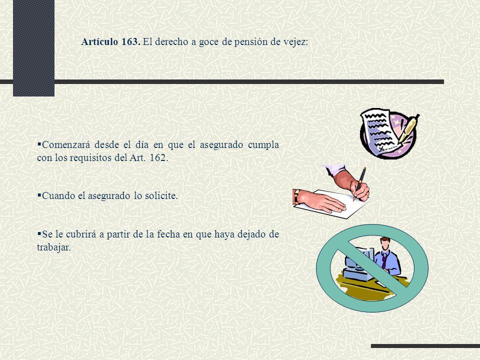 Artículo 163. El derecho a goce de pensión de vejez: