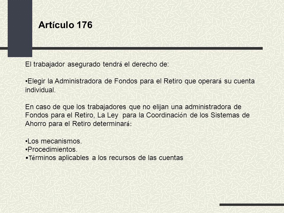 Artículo 176 El trabajador asegurado tendrá el derecho de: