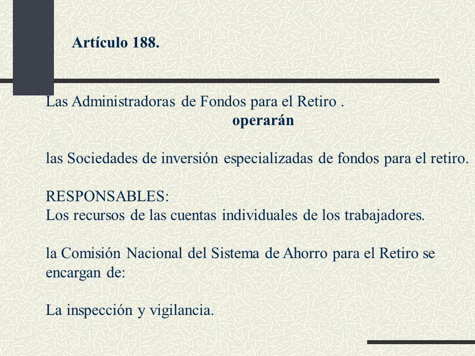 Artículo 188. Las Administradoras de Fondos para el Retiro . operarán. las Sociedades de inversión especializadas de fondos para el retiro.