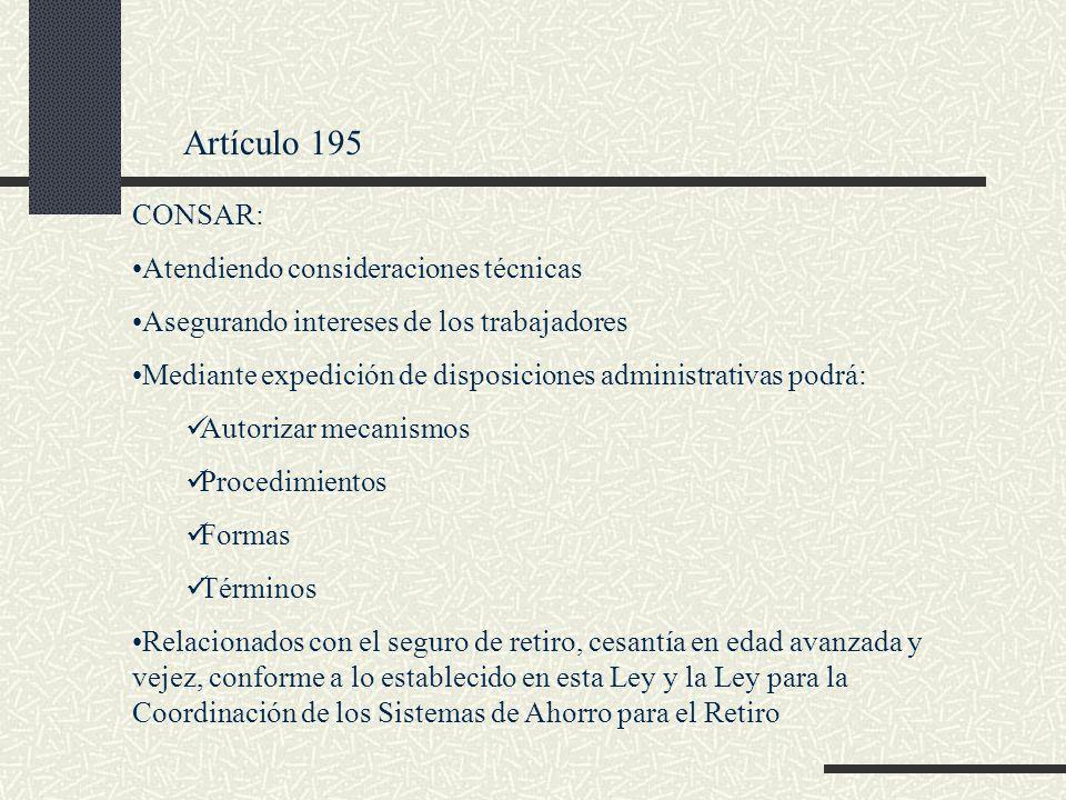 Artículo 195 CONSAR: Atendiendo consideraciones técnicas