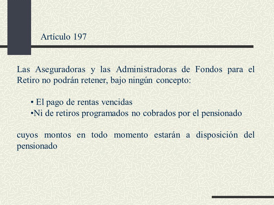 Artículo 197 Las Aseguradoras y las Administradoras de Fondos para el Retiro no podrán retener, bajo ningún concepto: