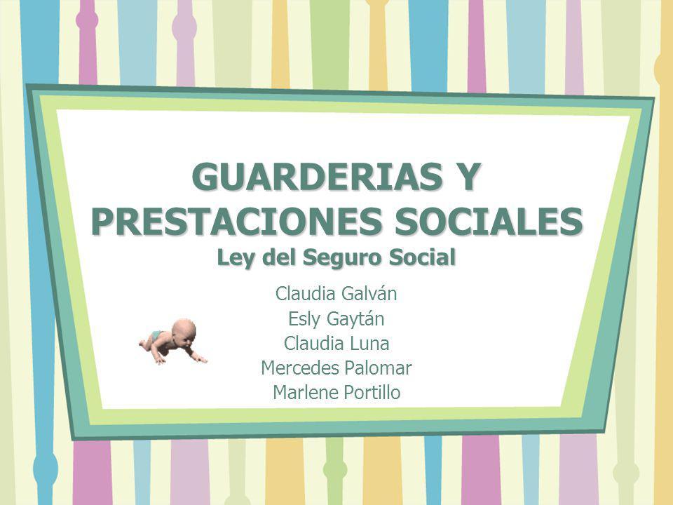 GUARDERIAS Y PRESTACIONES SOCIALES Ley del Seguro Social