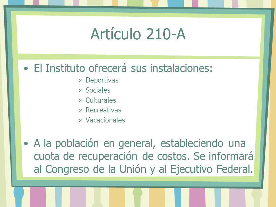 Artículo 210-A El Instituto ofrecerá sus instalaciones: