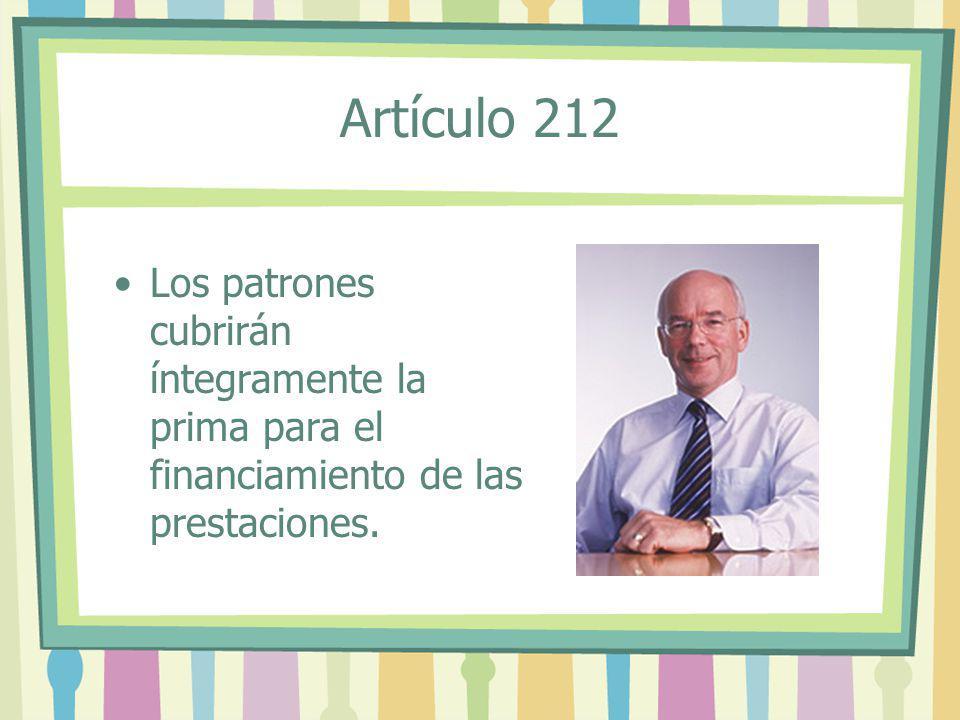 Artículo 212 Los patrones cubrirán íntegramente la prima para el financiamiento de las prestaciones.