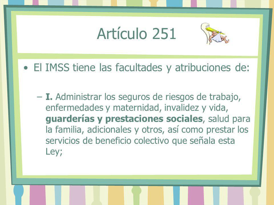 Artículo 251 El IMSS tiene las facultades y atribuciones de:
