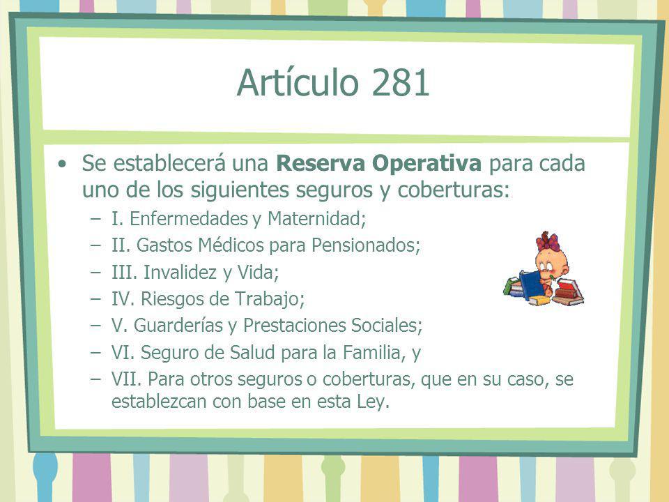 Artículo 281 Se establecerá una Reserva Operativa para cada uno de los siguientes seguros y coberturas: