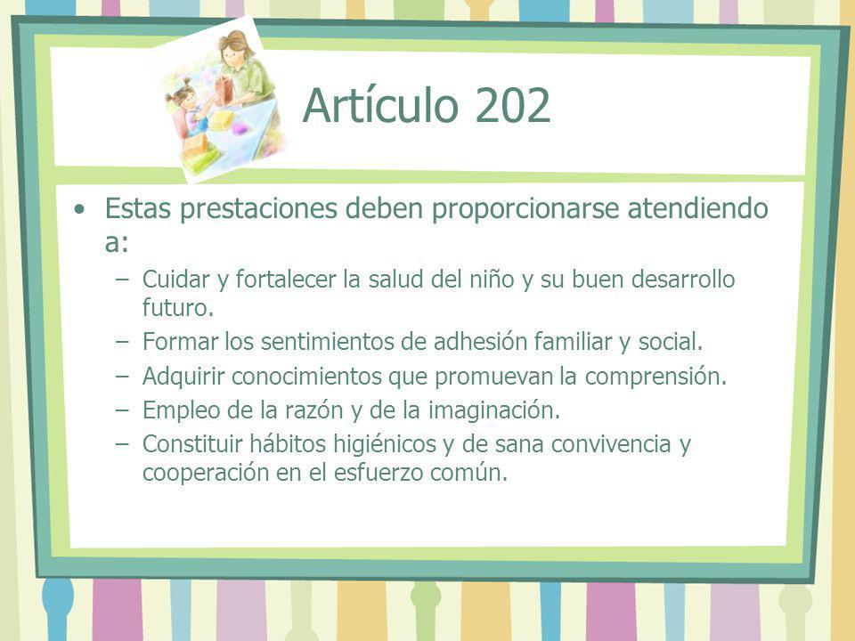 Artículo 202 Estas prestaciones deben proporcionarse atendiendo a: