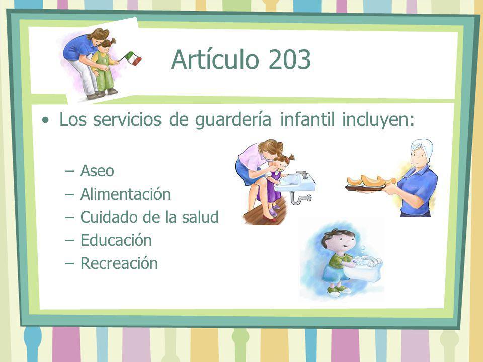 Artículo 203 Los servicios de guardería infantil incluyen: Aseo
