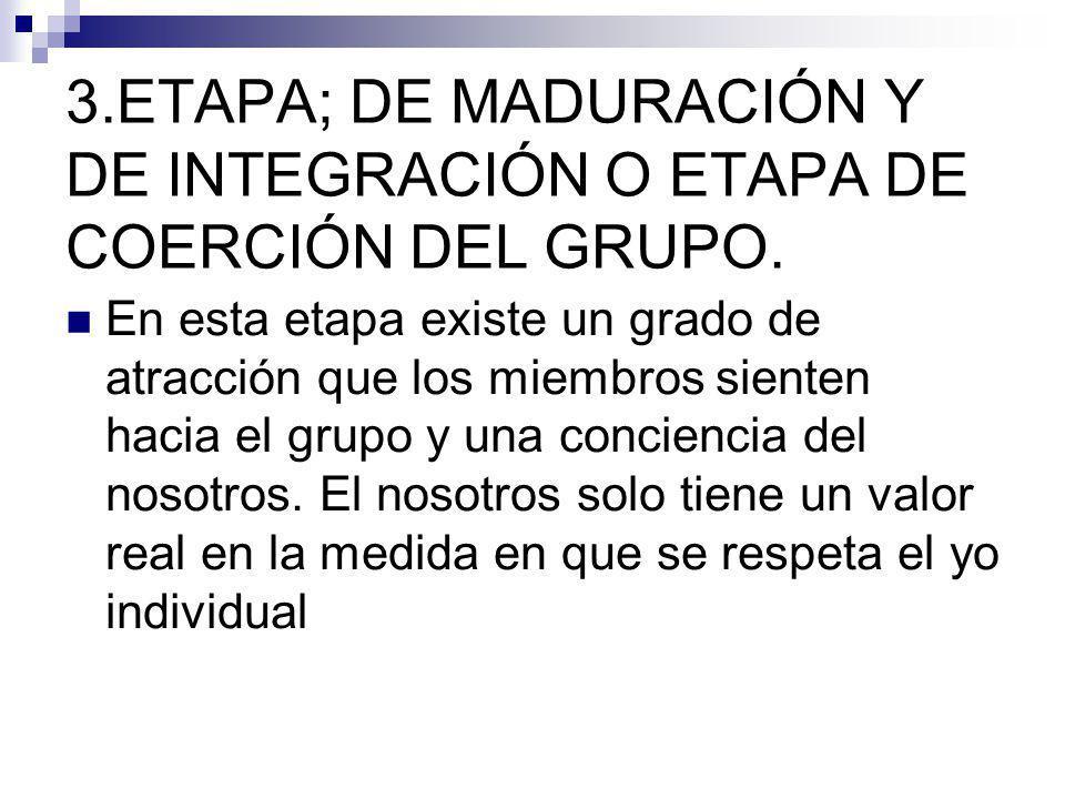 ETAPA; DE MADURACIÓN Y DE INTEGRACIÓN O ETAPA DE COERCIÓN DEL GRUPO.